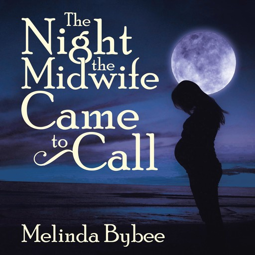 The Night the Midwife Came to Call, Melinda Bybee