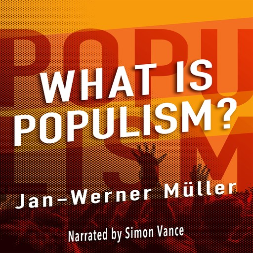 What is Populism?, Jan-Werner Muller