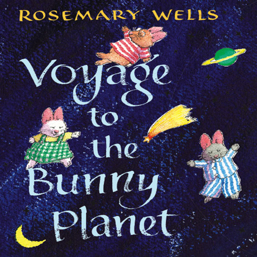 Voyage To The Bunny Planet, Rosemary Wells
