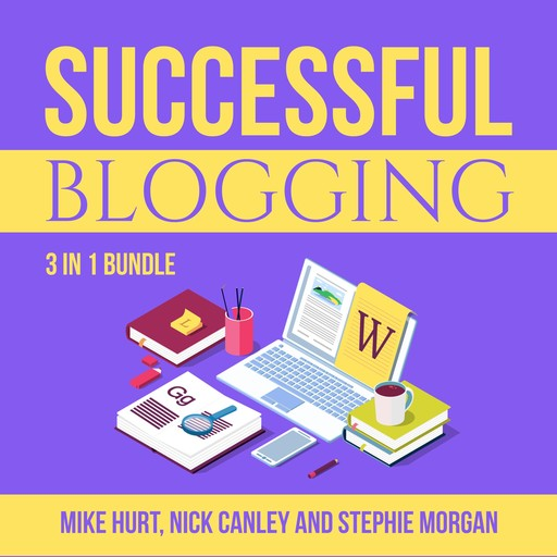 Successful Blogging Bundle: 3 in 1 Bundle, Technical Blogging, Making Websites Win, and The Blog Startup, Stephie Morgan, Nick Canley, Mike Hurt