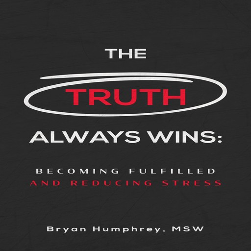 The Truth Always Wins: Becoming Fulfilled And Reducing Stress, Bryan Humphrey