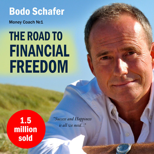 The Road to Financial Freedom: Earn Your First Million in Seven Years, Bodo Schäfer