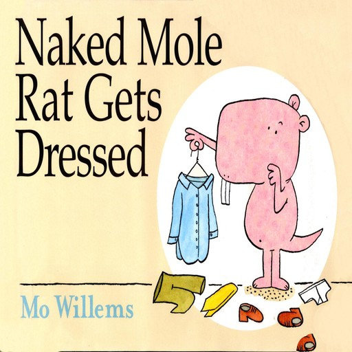 The Naked Mole Rat Gets Dressed, Mo Willems