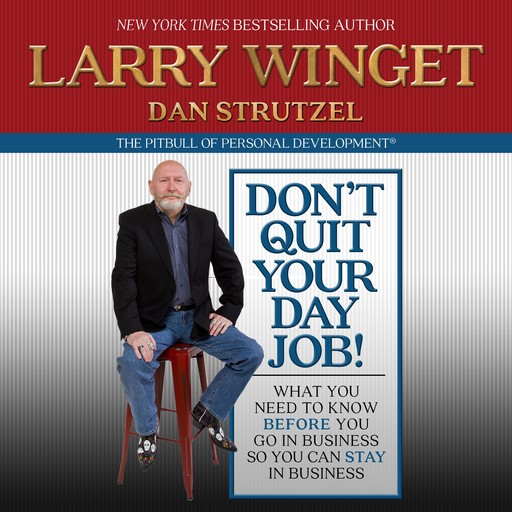 Don't Quit Your Day Job!, Larry Winget