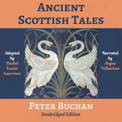 Ancient Scottish Tales: Traditional, Romantic & Legendary Folk and Fairy Tales of the Highlands, Peter Buchan, Rachel Louise Lawrence