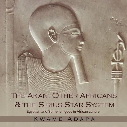 The Akan, Other Africans & The Sirius Star System, Kwame Adapa
