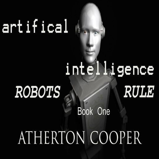 Artifical Intelligence - Robots Rule Book One, Atherton Cooper