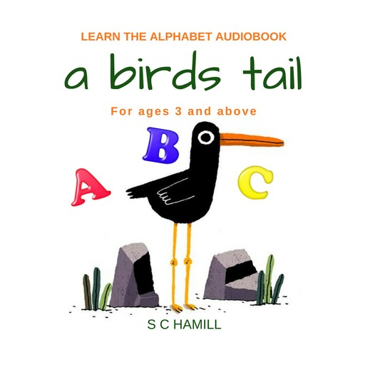 A Birds Tail... Children's Learn the Alphabet Audiobook for ages 3 and above., S.C. Hamill