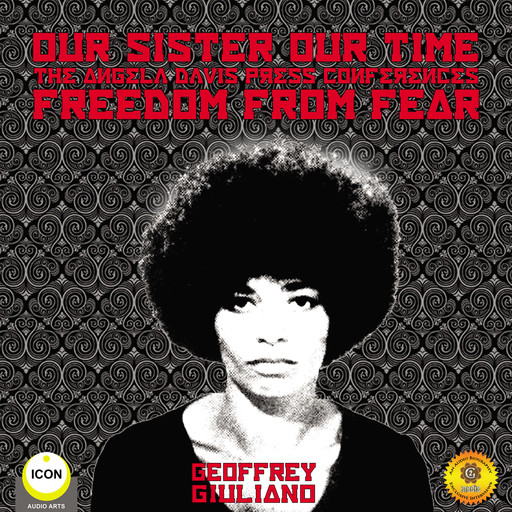 Our Sister Our Time Angela Davis - Freedom From Fear, Geoffrey Giuliano