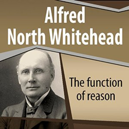The Function of Reason, Alfred North Whitehead