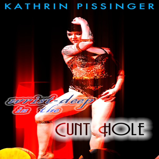 Wrist-Deep In The Cunt Hole, Kathrin Pissinger