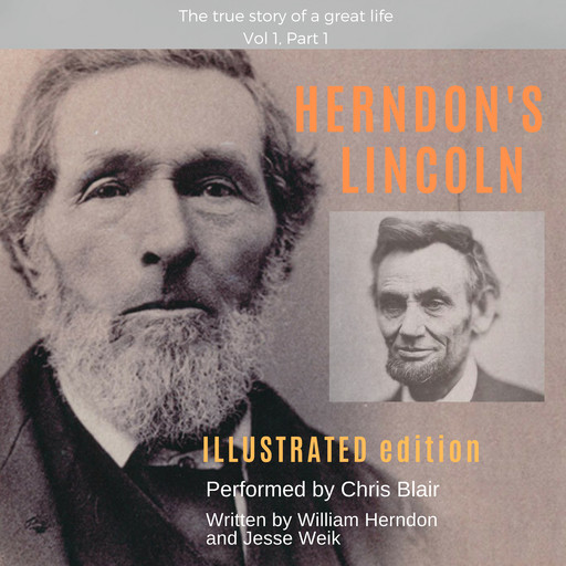 Herndon's Lincoln: Illustrated Edition Vol 1, Part 1, Jesse W. Weik, William Herndon