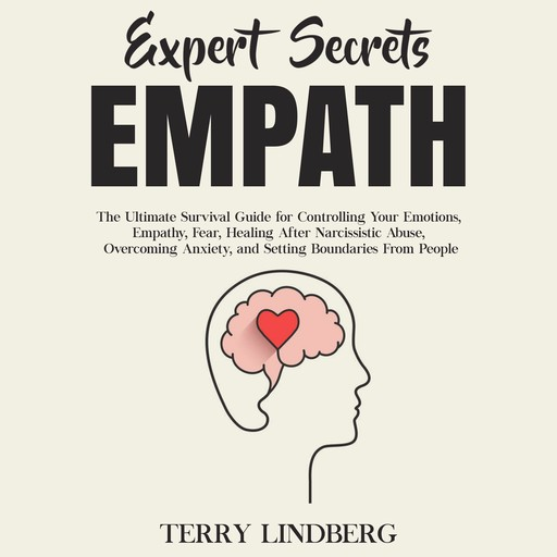Expert Secrets – Empath: The Ultimate Survival Guide for Controlling Your Emotions, Empathy, Fear, Healing After Narcissistic Abuse, Overcoming Anxiety, and Setting Boundaries From People., Terry Lindberg