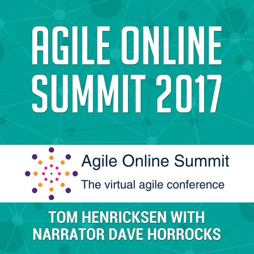 Agile Online Summit 2017, Tom Henricksen