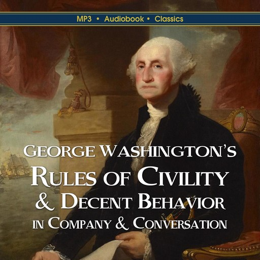 George Washington's Rules of Civility & Decent Behavior In Company & Conversation, George Washington