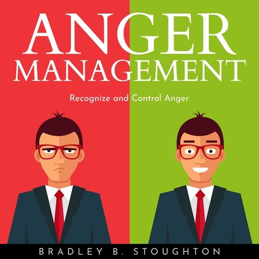 ANGER MANAGEMENT : Recognize and Control Anger, Bradley B. Stoughton