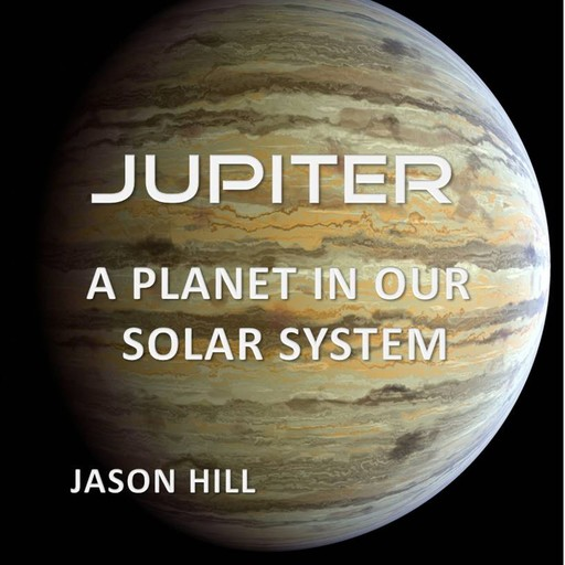 Jupiter: A Planet in our Solar System, Jason Hill