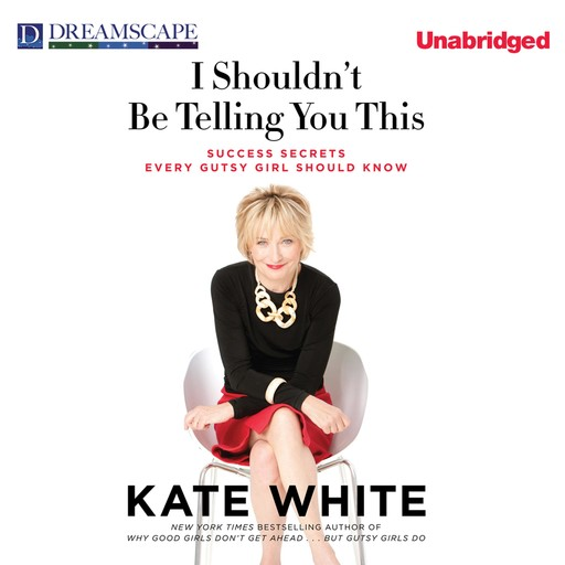 I Shouldn't Be Telling You This, Kate White
