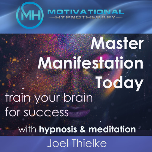 Master Manifestation Today, Train Your Brain for Success with Meditation & Hypnosis, Joel Thielke