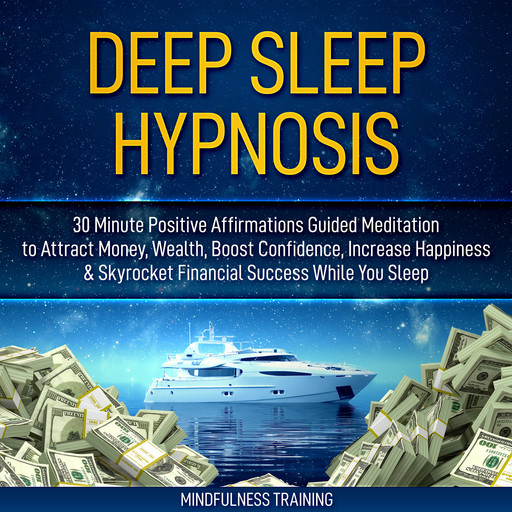 Deep Sleep Hypnosis: 30 Minute Positive Affirmations Guided Meditation to Attract Money, Wealth, Boost Confidence, Increase Happiness & Skyrocket Financial Success While You Sleep (Guided Imagery, Law of Attraction Visualizations, & Relaxation Techniques, Mindfulness Training