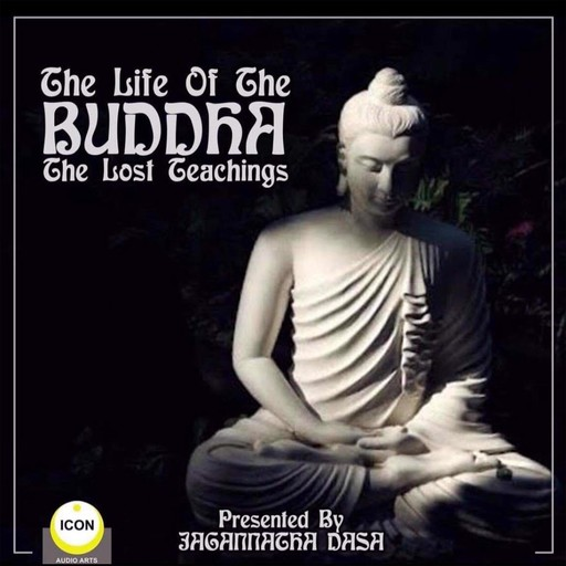 The Life of the Buddha; The Lost Teachings, Geoffrey Giuliano, Icon Players