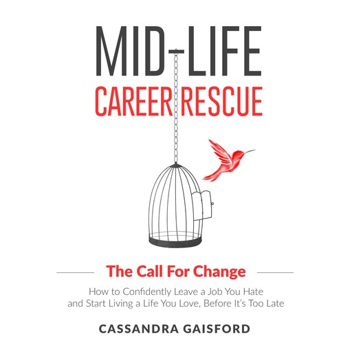 Mid-Life Career Rescue: The Call For Change, Cassandra Gaisford