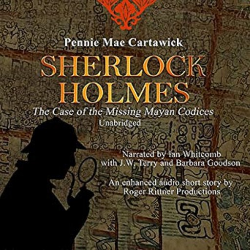 SHERLOCK HOLMES: The Case of the missing Mayan Codices (A short Mystery), Pennie Mae Cartawick