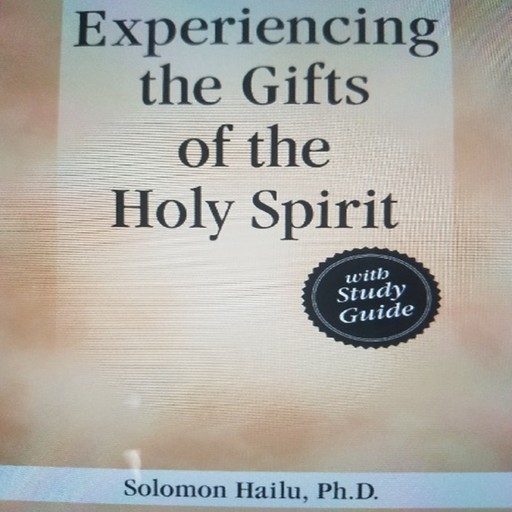 Experiancing the Gifts of the Holy Spirit, Solomon Hailu