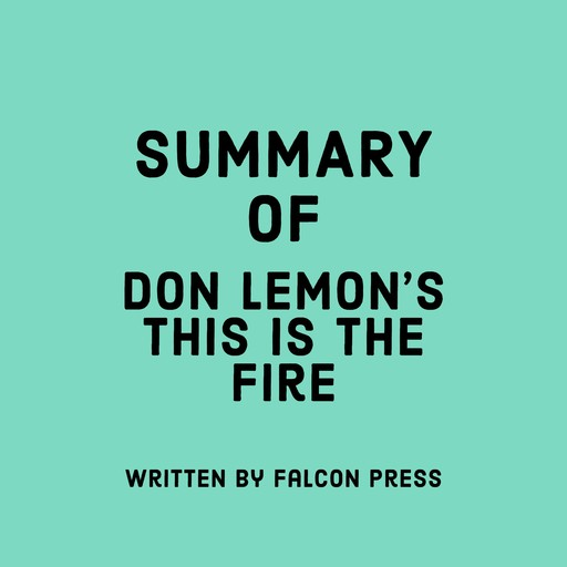 Summary of Don Lemon's This Is the Fire, Falcon Press