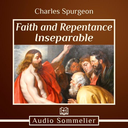 Faith and Repentance Inseparable, Charles Spurgeon