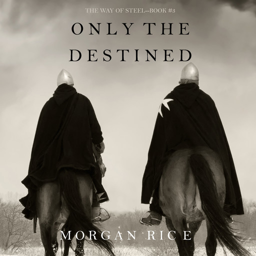 Only the Destined (The Way of Steel. Book 3), Morgan Rice