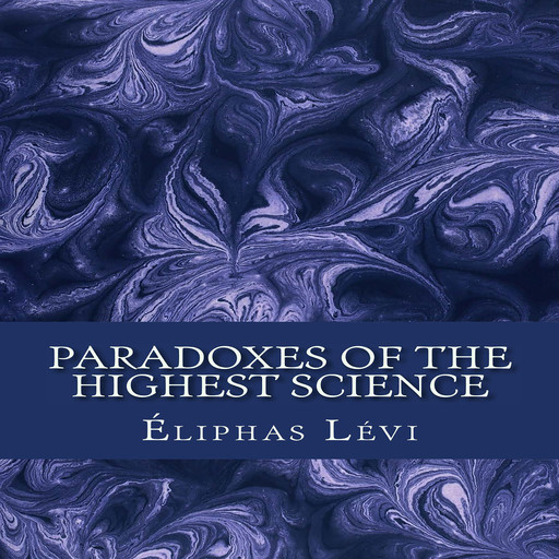Paradoxes of the Highest Science, Eliphas Levi