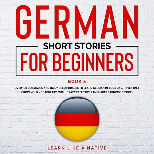German Short Stories for Beginners Book 5, Learn Like A Native