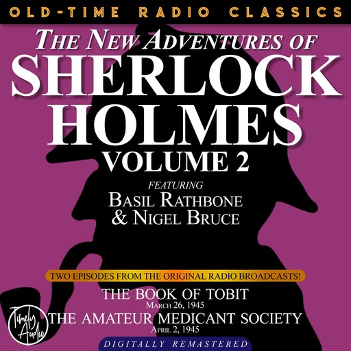 THE NEW ADVENTURES OF SHERLOCK HOLMES, VOLUME 2:EPISODE 1: THE BOOK OF TOBIT EPISODE 2: THE AMATEUR MENDICANT SOCIETY, Arthur Conan Doyle, Edith Meiser