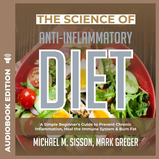 Science of Anti-Inflammatory Diet, The: A Simple Beginner's Guide to Prevent Chronic Inflammation, Heal the Immune System & Burn Fat, Mark Greger, Michael M. Sisson