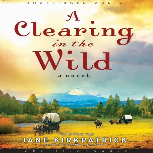 A Clearing in the Wild, Jane Kirkpatrick