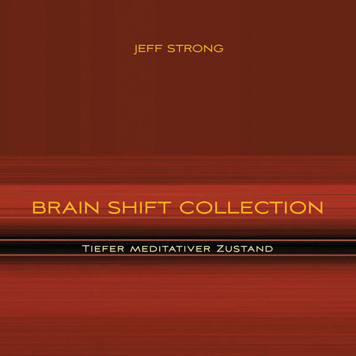 Brain Shift Collection - Tiefer meditativer Zustand, Jeff Strong