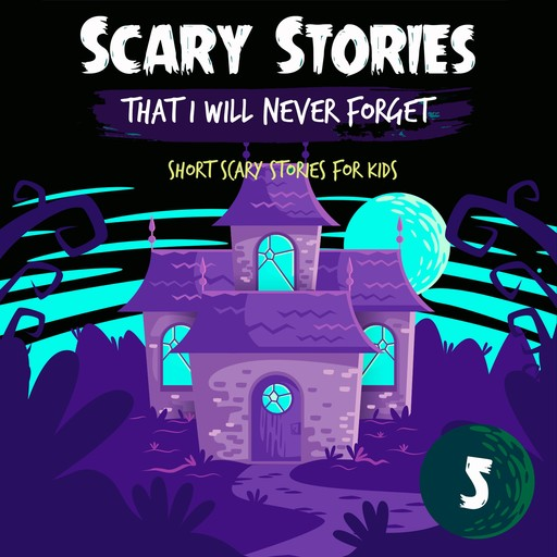 Scary Stories That I Will Never Forget: Short Scary Stories for Kids - Book 5, Ken T Seth