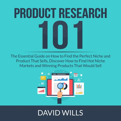 Product Research 101: The Essential Guide on How to Find the Perfect Niche and Product That Sells, Discover How to Find Hot Niche Markets and Winning Products That Would Sell, David Wills