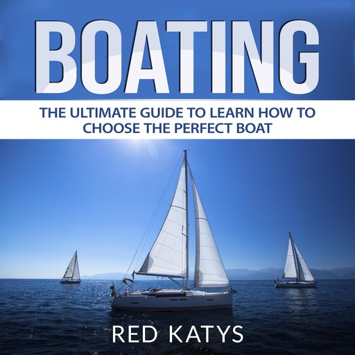 Boating: The Ultimate Guide to Learn How to Choose the Perfect Boat, Red Katys