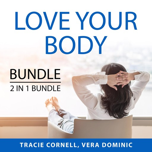Love Your Body Bundle, 2 IN 1 Bundle: Body Love Every Day and Celebrate Your Body, Tracie Cornell, and Vera Dominic