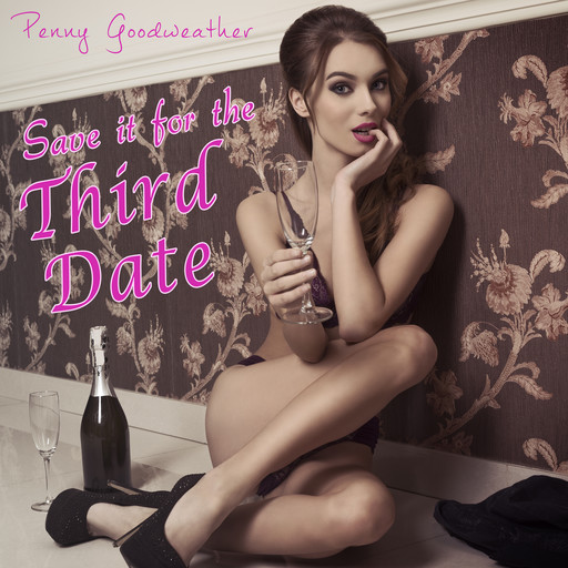 Save it for the Third Date, Penny Goodweather