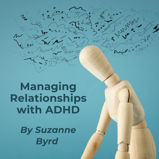 Managing Relationships with ADHD, Suzanne Byrd