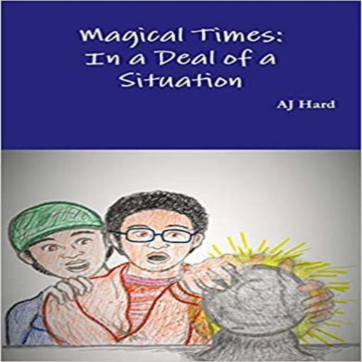 Magical Times: In A Deal of a Situation, AJ Hard