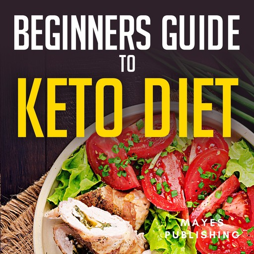 Beginners Guide to Keto Diet, Mayes Publishing
