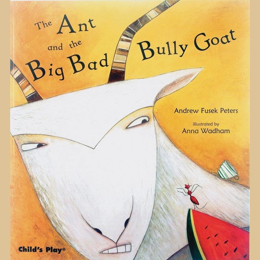 The Ant and the Big Bad Bully Goat, Andrew Fusek Peters