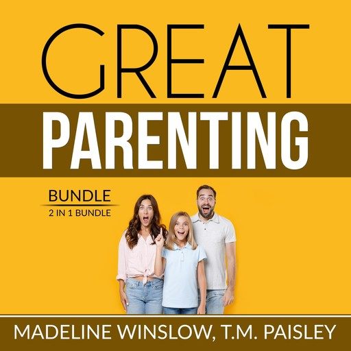 Great Parenting Bundle: 2 in 1 Bundle, Unbreakable Child, Positive Child Guidance, Madeline Winslow, and T.M. Paisley
