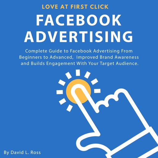 Facebook Advertising: Complete Guide to Facebook Advertising From Beginners to Advanced , Improved Brand Awareness and Builds Engagement With Your Target Audience., David L. Ross