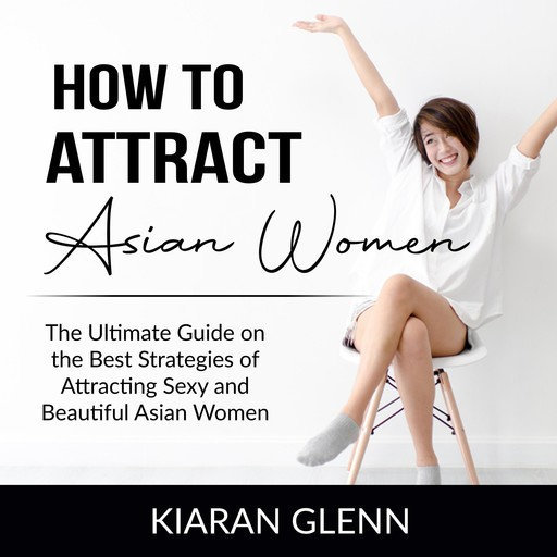 How to Attract Asian Women, Kiaran Glenn
