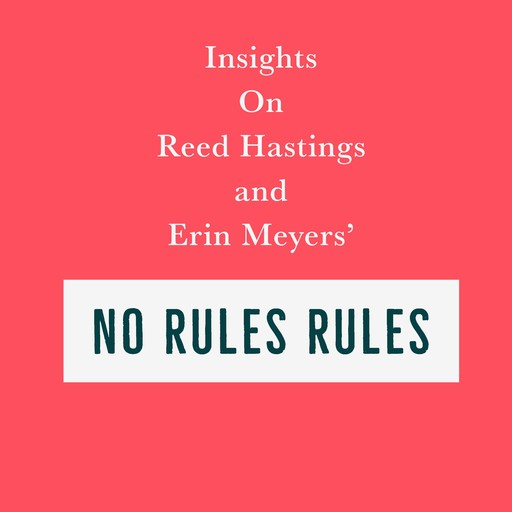 Insights on Reed Hastings and Erin Meyers' No Rules Rules, Swift Reads